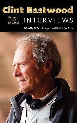 Clint Eastwood Interviews Revised and Updated by Eastwood & Clint