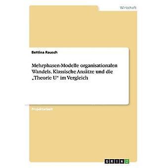 MehrphasenModelle organisationalen Wandels. Klassische Anstze und die Theorie U im Vergleich by Rausch & Bettina