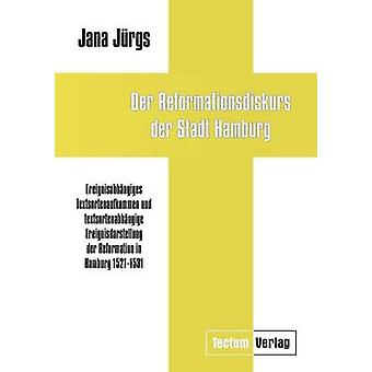 Der Reformationsdiskurs der Stadt Hamburg by Jrgs & Jana