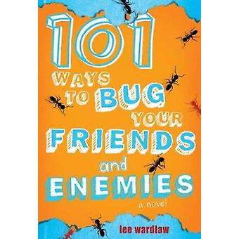101 Ways to Bug Your Friends and Enemies by Lee Wardlaw - 97801424194