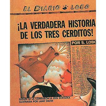 La Verdadera Historia de los Tres Cerditos! by S Lobo - Lane Smith -