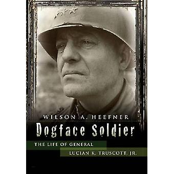 Dogface Soldier - The Life of General Lucian K. Truscott - Jr. by Wils