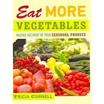 Eat More Vegetables - Making the Most of Your Seasonal Produce by Tric
