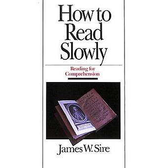 How to Read Slowly - Reading for Comprehension (2nd) by James W. Sire