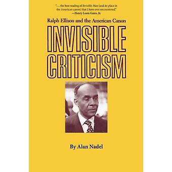 Invisible Criticism - Ralph Ellison and the American Canon by Alan Nad