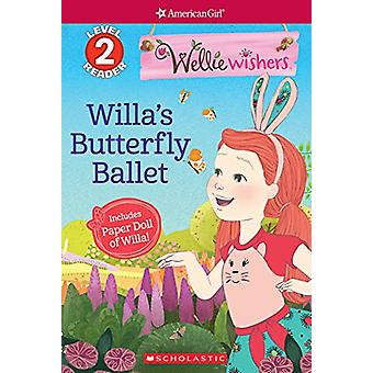 Willa's Butterfly Ballet (Scholastic Reader Level 2 - Welliewishers by