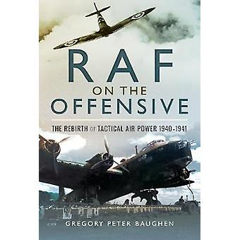 RAF On the Offensive - The Rebirth of Tactical Air Power 1940-1941 by