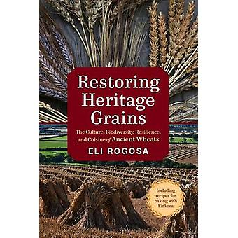 Restoring Heritage Grains - The Culture - Diversity - and Resilience o