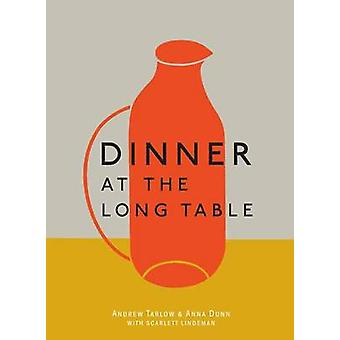 Dinner at the Long Table by Andrew Tarlow - Anna Dunn - 9781607748465