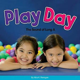 Play Day - The Sound of Long a by Alice K Flanagan - 9781634070263 Book