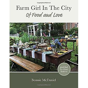 Farm Girl in the City - Of Food and Love by Bonnie McDaniel - 97816840