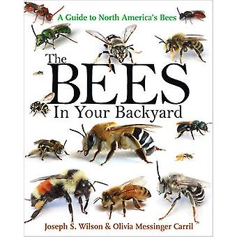 The Bees in Your Backyard  A Guide to North Americas Bees by Joseph S Wilson & Olivia J Messinger Carril