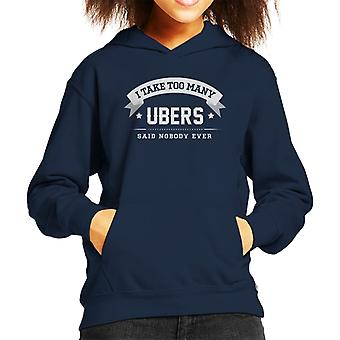 I Take Too Many Ubers Said Nobody Ever Kid's Hooded Sweatshirt