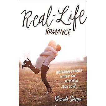 Real-Life Romance - Inspiring Stories to Help You Believe in True Love