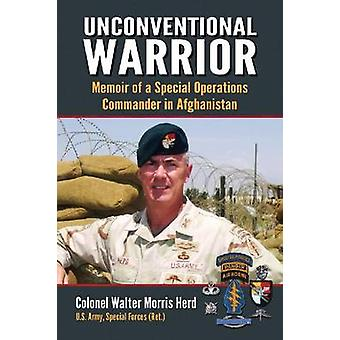 Unconventional Warrior - Memoir of a Special Operations Commander in A