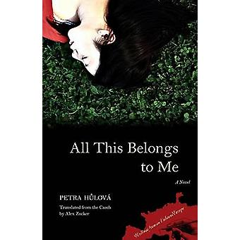 All This Belongs to Me - A Novel by Petra Hulova - Alex Zucker - Andre