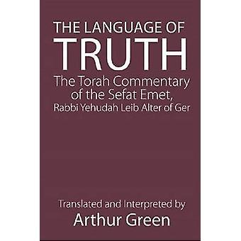 Le langage de la vérité - le commentaire de la Torah de le Sefat Emet par Juda