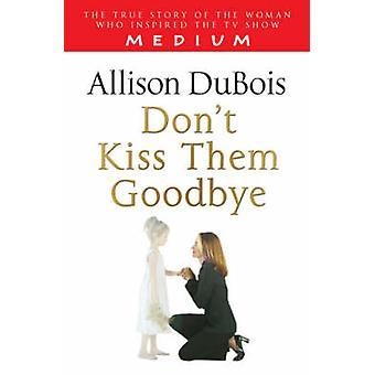 Don't Kiss Them Goodbye by Allison DuBois - 9781416511328 Book