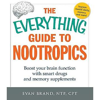 The Everything Guide to Nootropics - Boost Your Brain Function with Sm