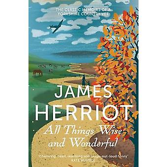 All Things Wise and Wonderful - The Classic Memoirs of a Yorkshire Cou
