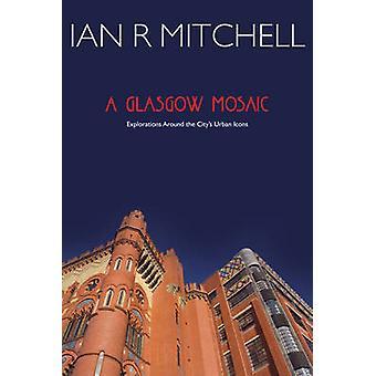 Un mosaico di Glasgow - icone culturali della città di Ian R. Mitchell - 978