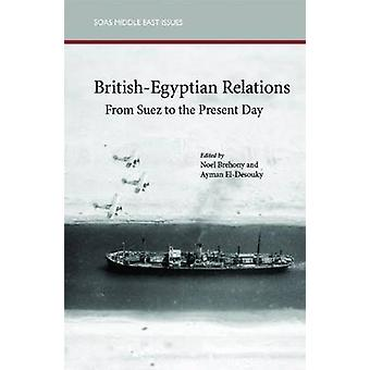 British-Egyptian Relations from Suez to the Present Day by Ayman Ahme