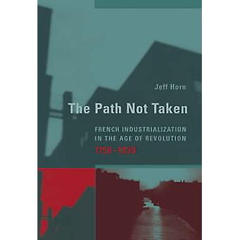 The Path Not Taken - French Industrialization in the Age of Revolution