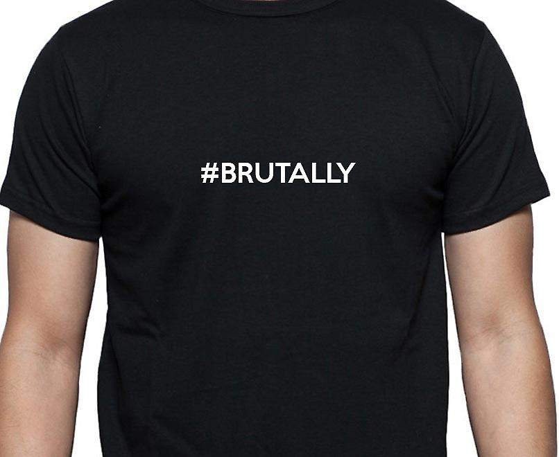 #Brutally Hashag Brutally Black Hand Printed T shirt