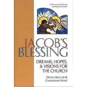 Jacob's Blessing Dreams, Hopes, and Visions for the Church