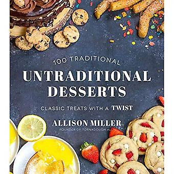 100 Traditional Untraditional Desserts: Classic Treats with a Twist