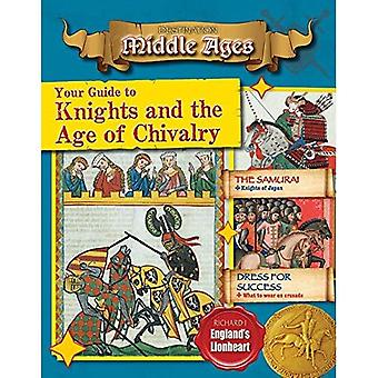 Your Guide to Knights and the Age of Chivalry (Destination: Middle Ages)