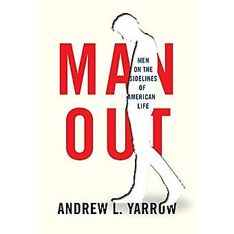 Man Out: The Marginalization of Millions of Men from American Life