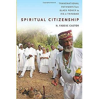 Spiritual Citizenship: Transnational Pathways from Black Power to Ifa in Trinidad