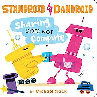 Sharing Does Not Compute (Standroid & Dandroid) [Board book]