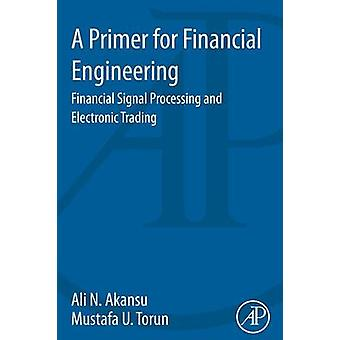 A Primer for Financial Engineering by Akansu & Ali