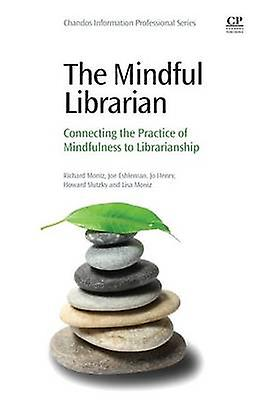 The Mindful Librarian by Moniz & Richard