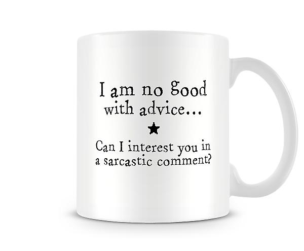 No Good Advice Interest You In A Sarcastic Comment Mug