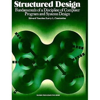 Structured Design Fundamentals of a Discipline of Computer Program and Systems Design by Yourdon & Edward