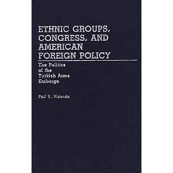 Volksgruppen Kongress und die amerikanische Außenpolitik der Politik der türkischen Arme Embargo von Watanabe & Paul Y.