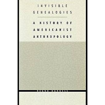Invisible Genealogies A History of Americanist Anthropology by Darnell & Regna