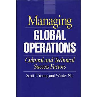 Managing Global Operations Cultural and Technical Success Factors by Young & Scott T.