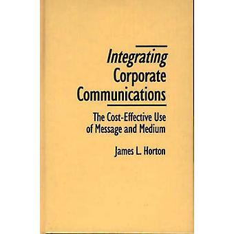 Integration von Unternehmenskommunikation den kostengünstigen Einsatz von Nachricht und Medium von Horton & James