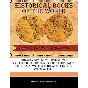 Primaire Sources historiques Collections les bylines livre Hero Tales de la Russie avec une préface de T. S. Wentworth par Harrison & Marion Chilton