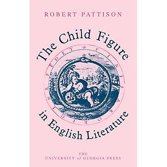 The Child Figure in English Literature by Pattison & Robert
