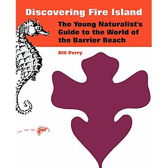 Discovering Fire Island The Young Naturalists Guide to the World of the Barrier Beach by Perry & Bill