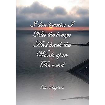 I Dont Write I Kiss the Breeze and Brush the Words on the Wind And Brush the Words on the Wind by Khaghani & Ali