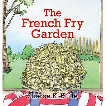 The French Fry Garden by Kittle & Sherry K.