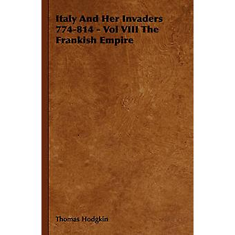 Italy And Her Invaders  774814  Vol VIII The Frankish Empire by Hodgkin & Thomas