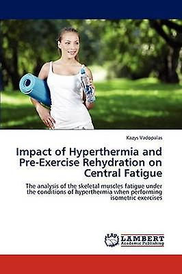 Impact of Hyperthermia and PreExercise Rehydration on Central Fatigue by Vadopalas & Kazys