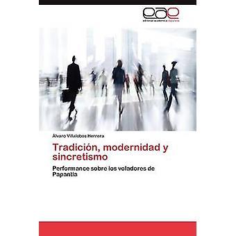 Tradicion Modernidad y Sincretismo by Villalobos Herrera & Lvaro